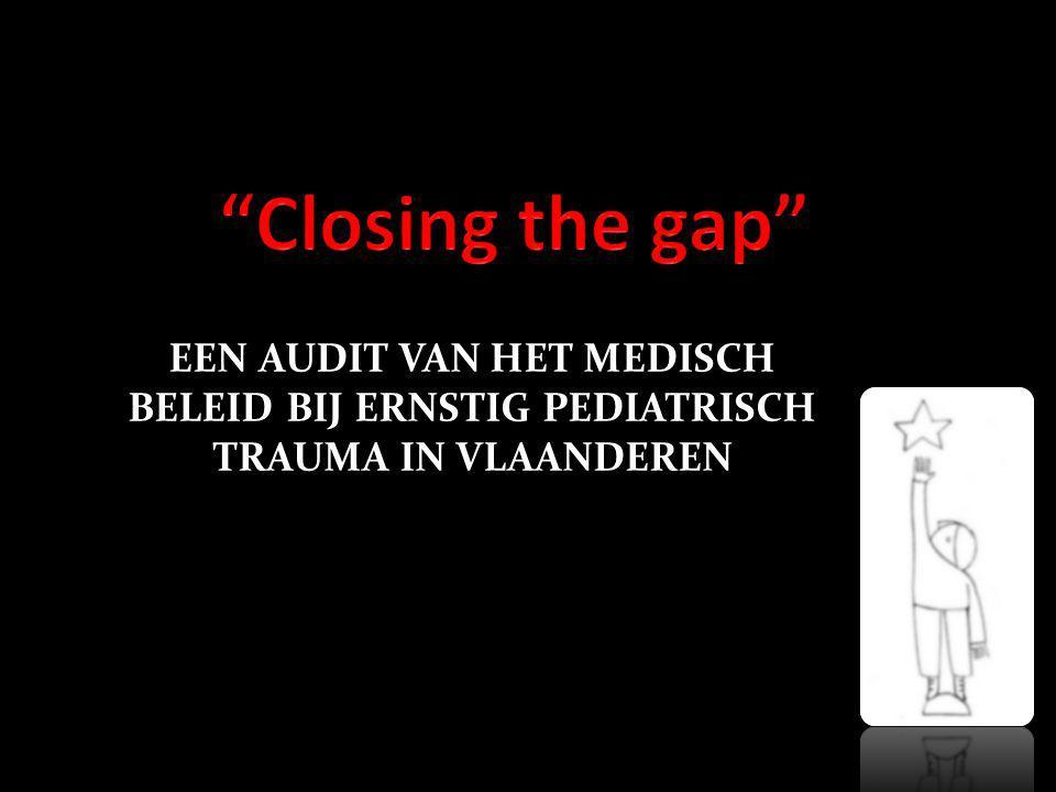 Closing the gap EEN AUDIT VAN HET MEDISCH BELEID BIJ ERNSTIG PEDIATRISCH TRAUMA IN VLAANDEREN.