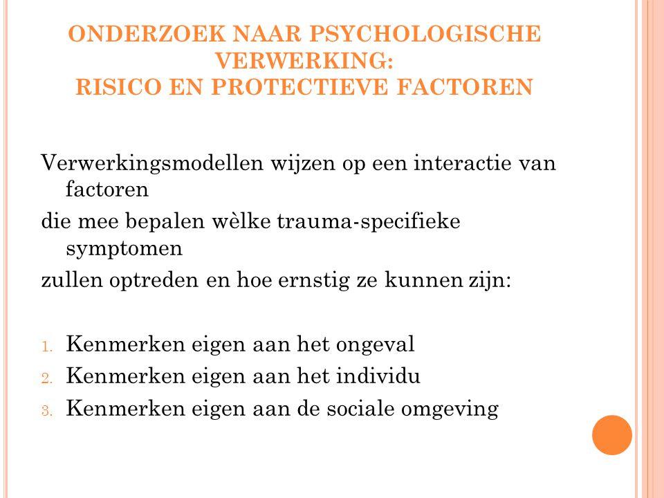 ONDERZOEK NAAR PSYCHOLOGISCHE VERWERKING: RISICO EN PROTECTIEVE FACTOREN