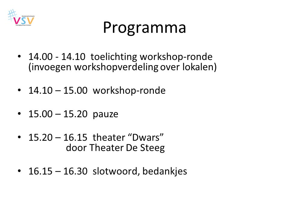 Programma 14.00 - 14.10 toelichting workshop-ronde (invoegen workshopverdeling over lokalen) 14.10 – 15.00 workshop-ronde.