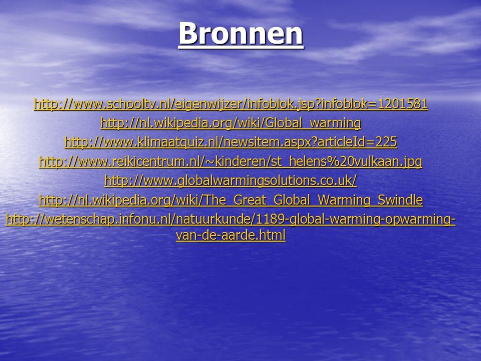 Bronnen http://www.schooltv.nl/eigenwijzer/infoblok.jsp infoblok=1201581. http://nl.wikipedia.org/wiki/Global_warming.