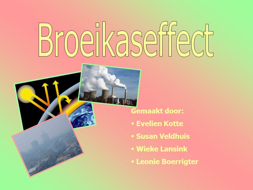 Broeikaseffect Gemaakt door: Evelien Kotte Susan Veldhuis