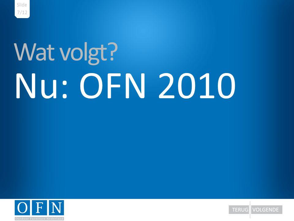 Slide 7/12 Wat volgt Nu: OFN 2010