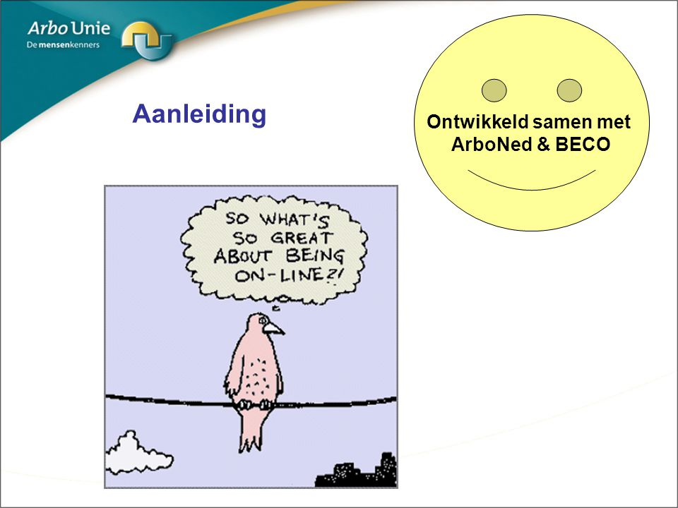 Ontwikkeld samen met ArboNed & BECO Aanleiding