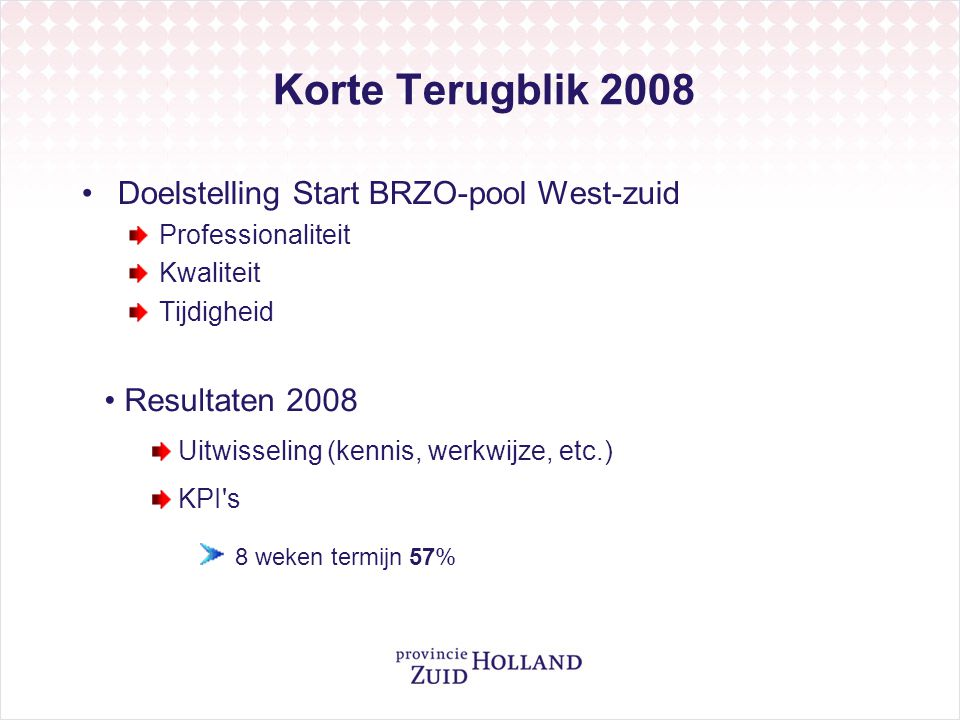 Korte Terugblik 2008 Doelstelling Start BRZO-pool West-zuid