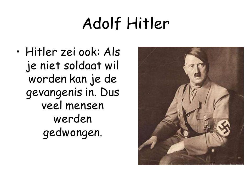 Adolf Hitler Hitler zei ook: Als je niet soldaat wil worden kan je de gevangenis in.