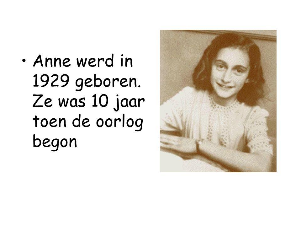Anne werd in 1929 geboren. Ze was 10 jaar toen de oorlog begon