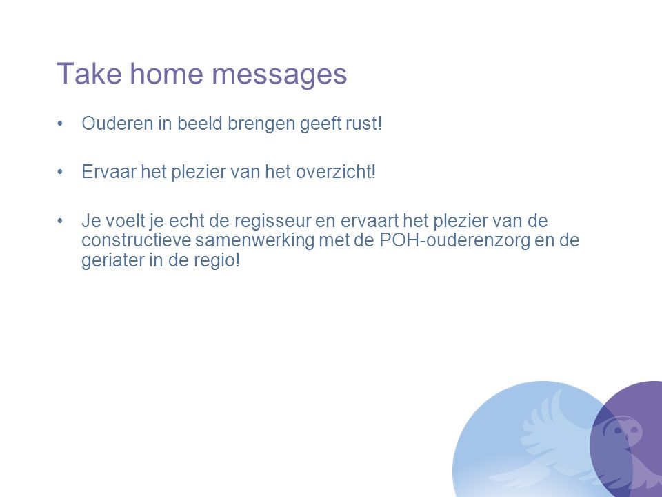 Take home messages Ouderen in beeld brengen geeft rust!