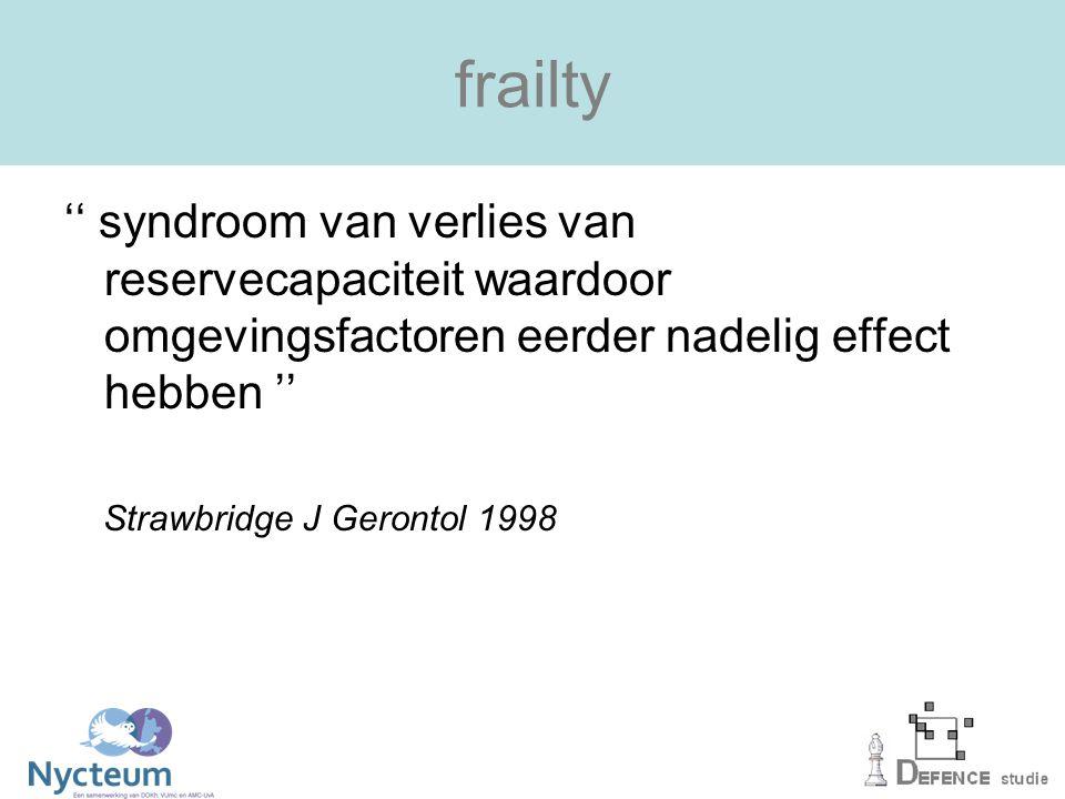 frailty '' syndroom van verlies van reservecapaciteit waardoor omgevingsfactoren eerder nadelig effect hebben ''