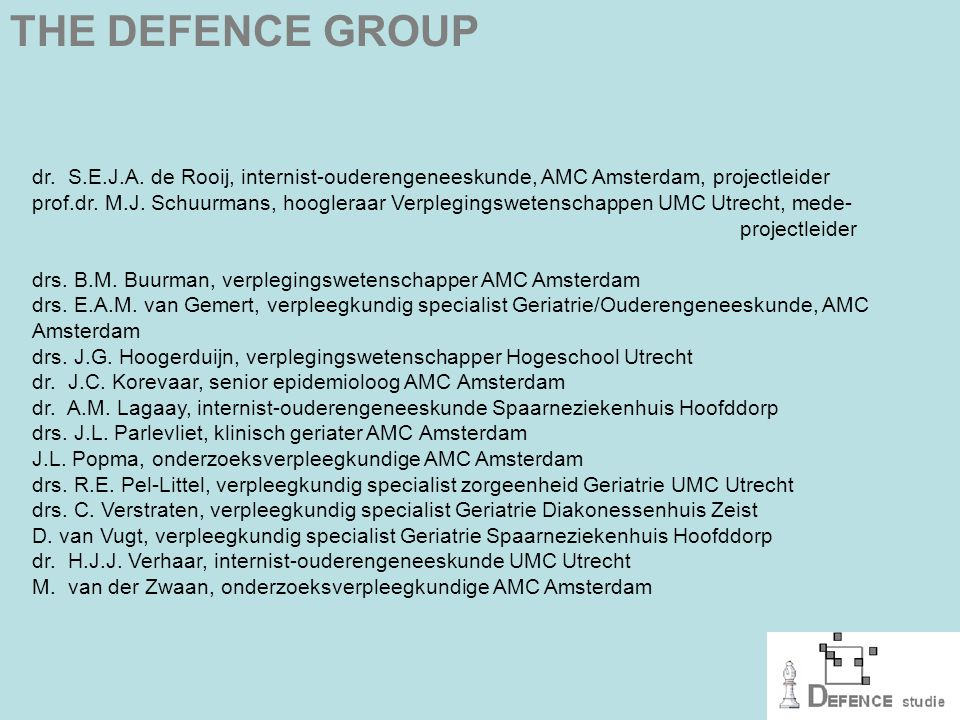 THE DEFENCE GROUP dr. S.E.J.A. de Rooij, internist-ouderengeneeskunde, AMC Amsterdam, projectleider.