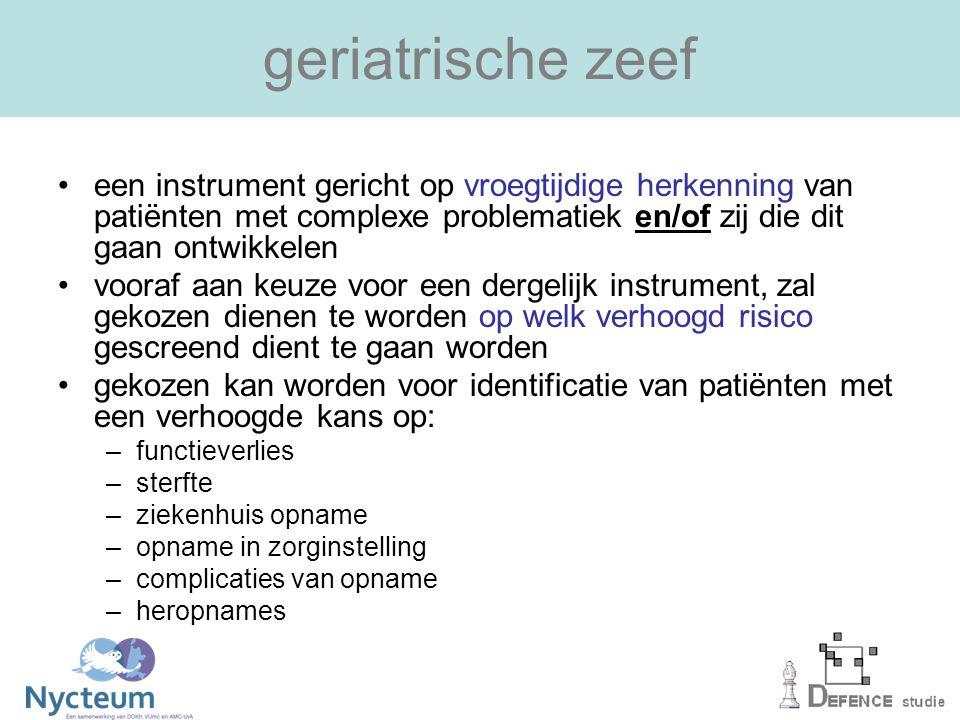 geriatrische zeef een instrument gericht op vroegtijdige herkenning van patiënten met complexe problematiek en/of zij die dit gaan ontwikkelen.