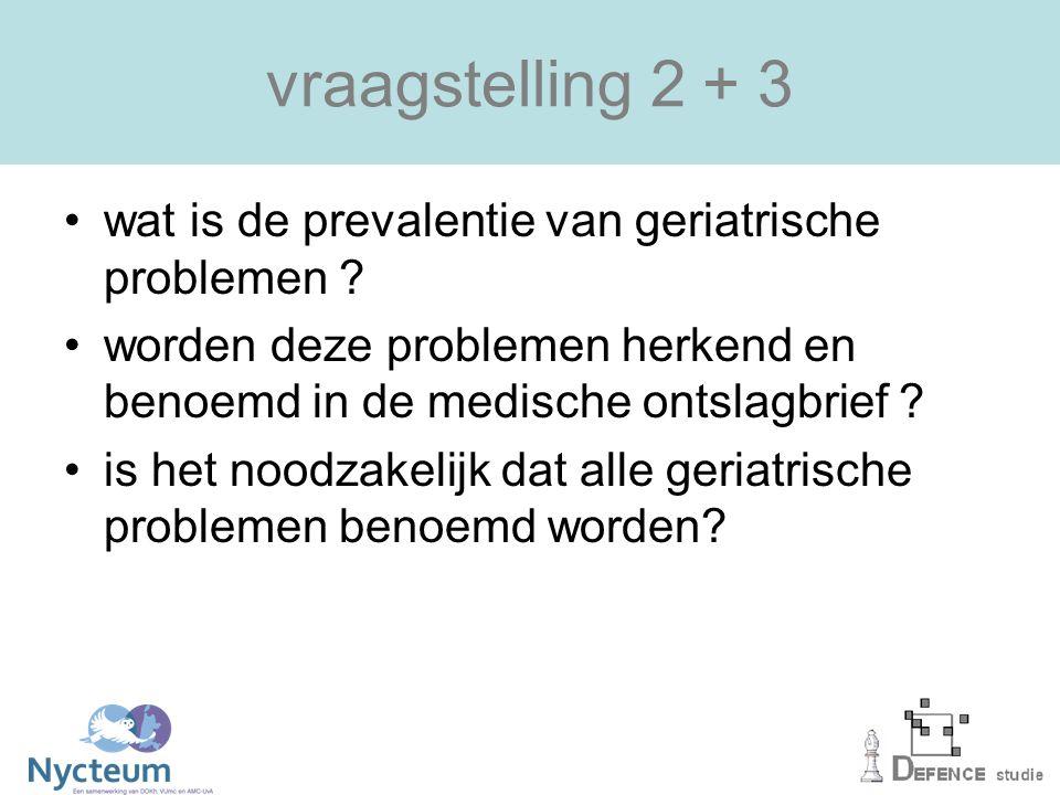 vraagstelling 2 + 3 wat is de prevalentie van geriatrische problemen
