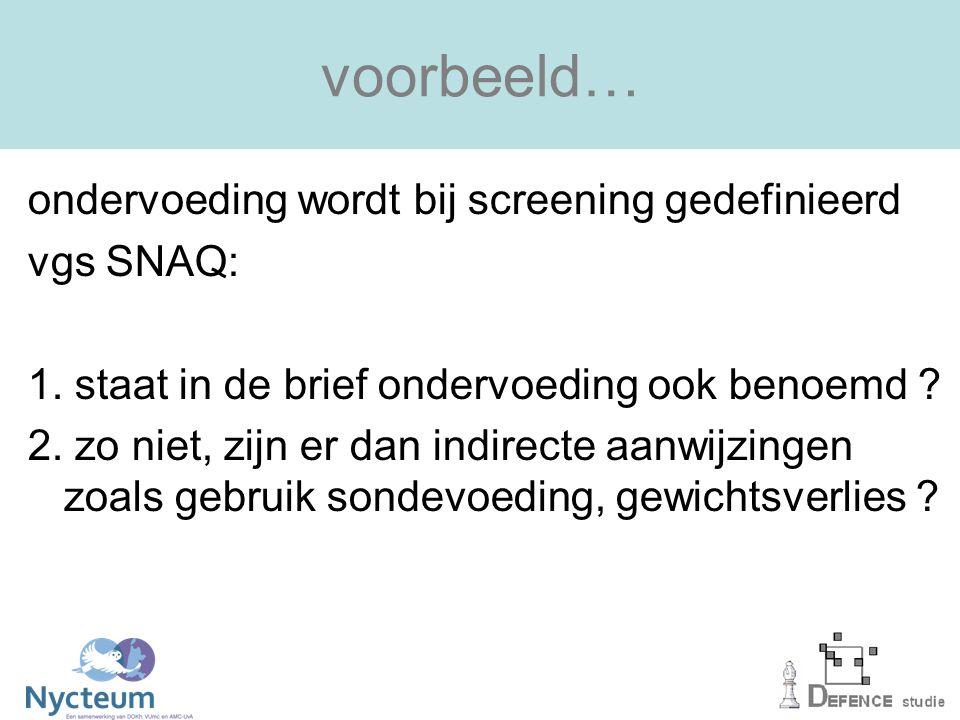 voorbeeld… ondervoeding wordt bij screening gedefinieerd vgs SNAQ: