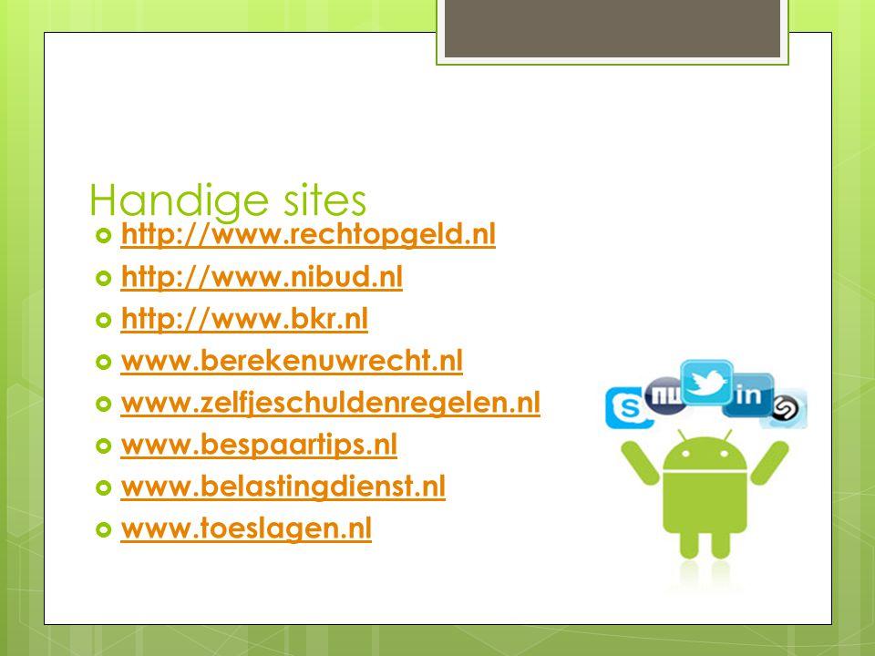 Handige sites http://www.rechtopgeld.nl http://www.nibud.nl