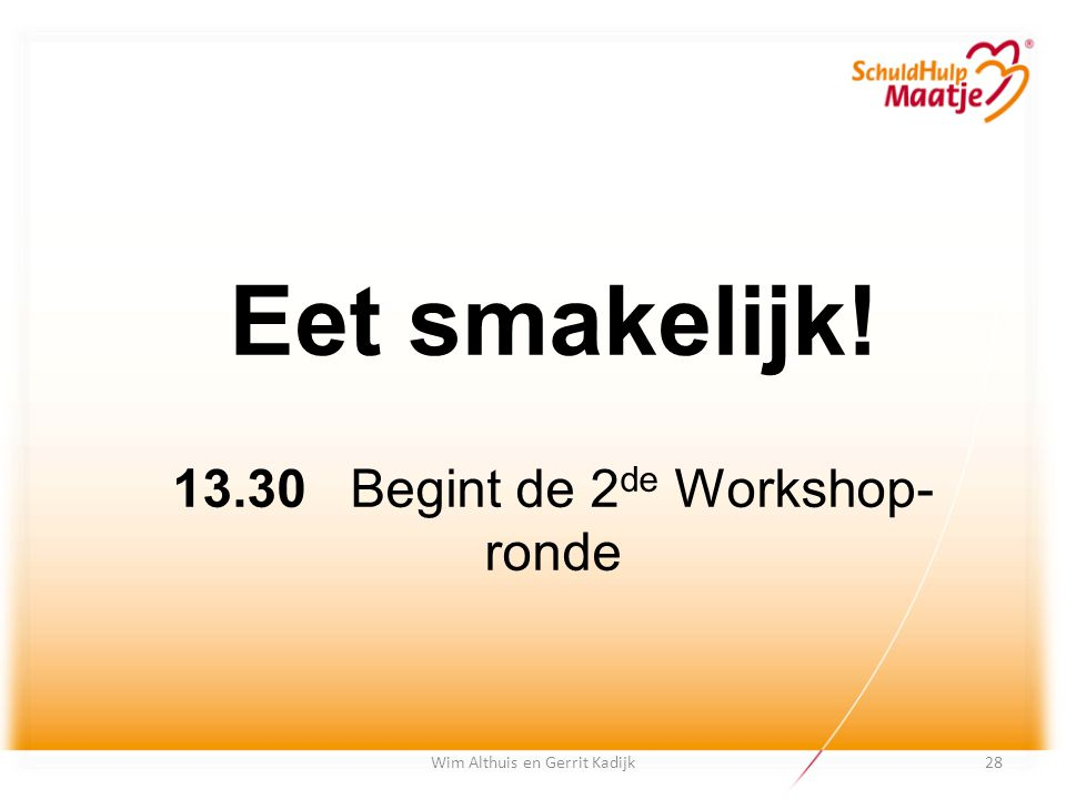 Eet smakelijk! 13.30 Begint de 2de Workshop-ronde