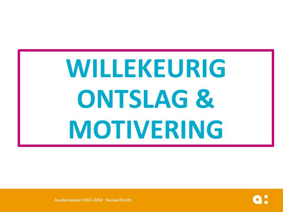 WILLEKEURIG ONTSLAG & MOTIVERING