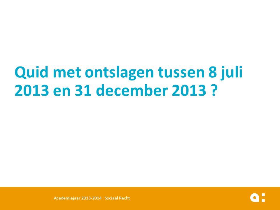 Quid met ontslagen tussen 8 juli 2013 en 31 december 2013