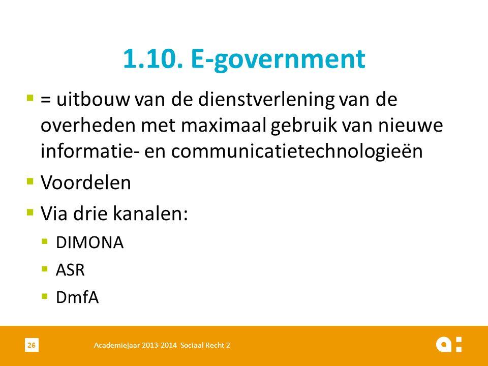 1.10. E-government = uitbouw van de dienstverlening van de overheden met maximaal gebruik van nieuwe informatie- en communicatietechnologieën.
