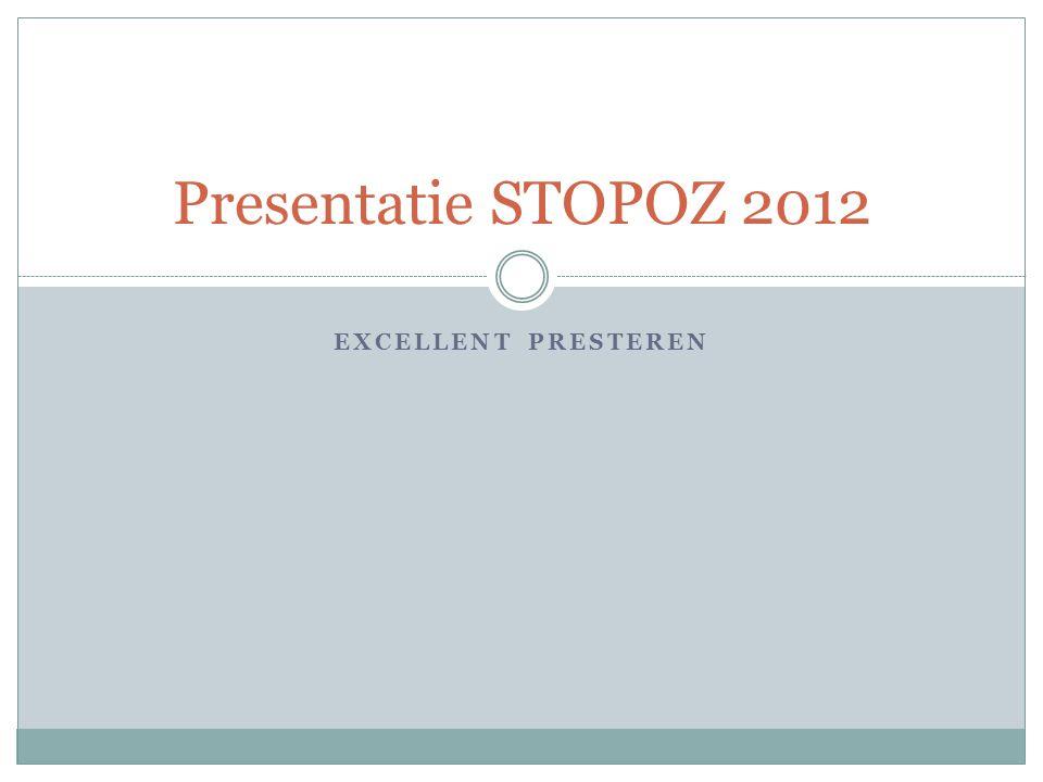 Presentatie STOPOZ 2012 Excellent presteren