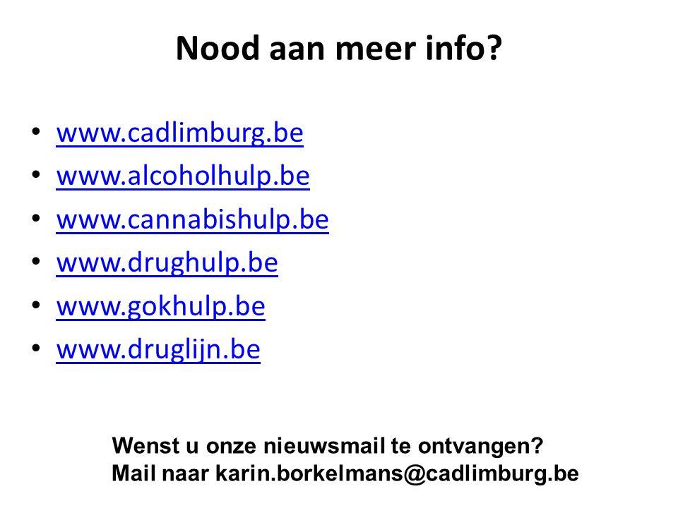 Nood aan meer info www.cadlimburg.be www.alcoholhulp.be