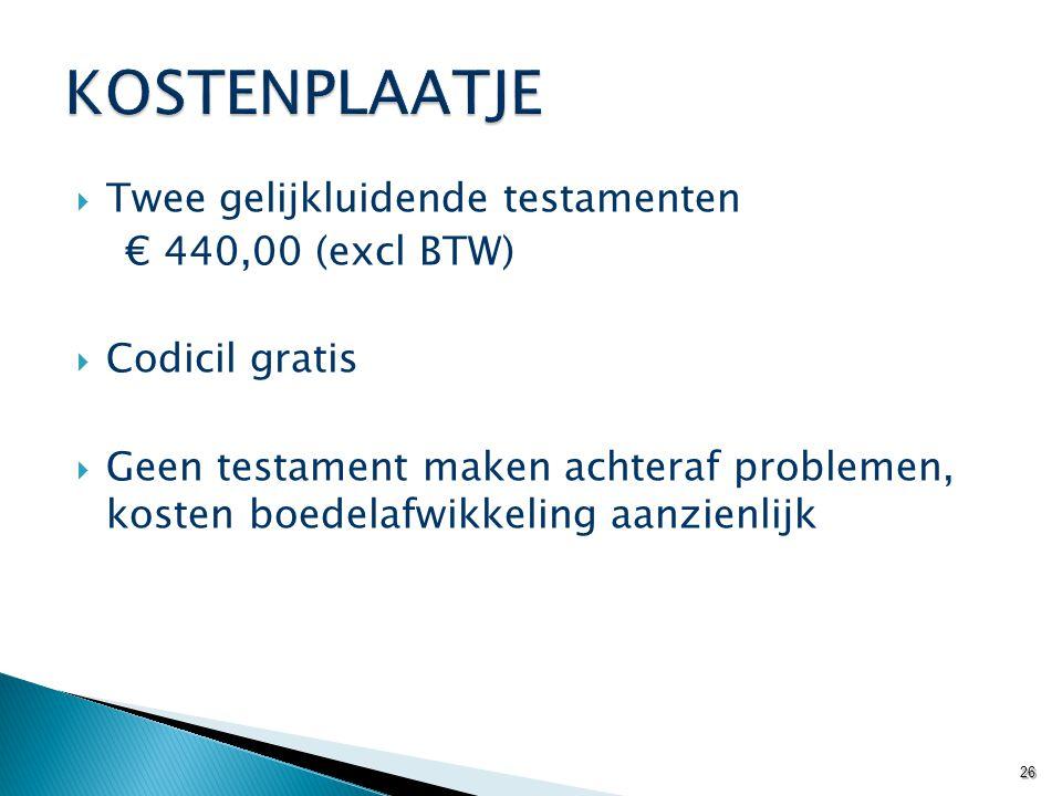 KOSTENPLAATJE Twee gelijkluidende testamenten € 440,00 (excl BTW)