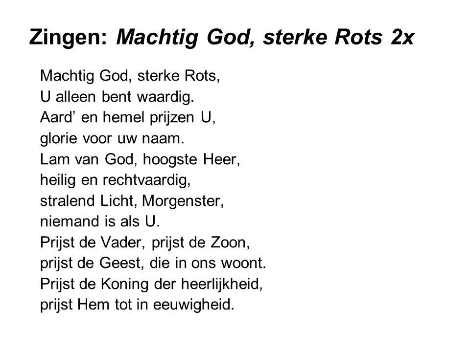 Zingen: Machtig God, sterke Rots 2x
