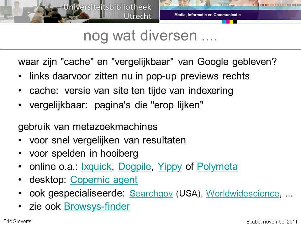 nog wat diversen .... waar zijn cache en vergelijkbaar van Google gebleven links daarvoor zitten nu in pop-up previews rechts.
