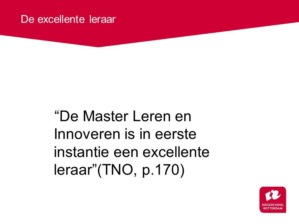 De excellente leraar De Master Leren en Innoveren is in eerste instantie een excellente leraar (TNO, p.170)