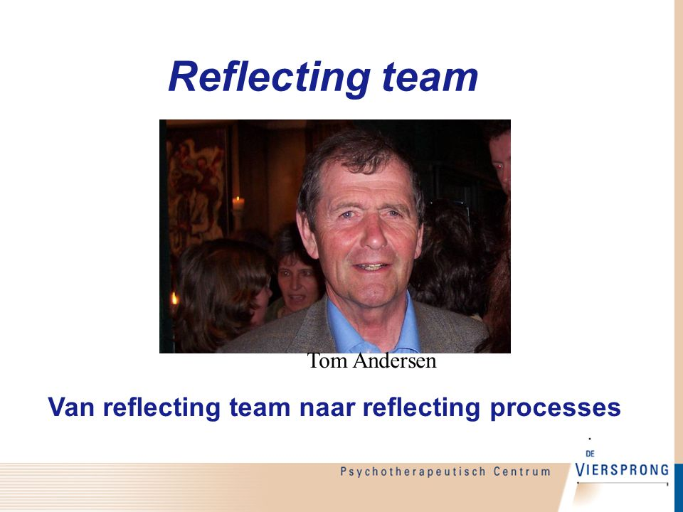 Reflecting team Van reflecting team naar reflecting processes