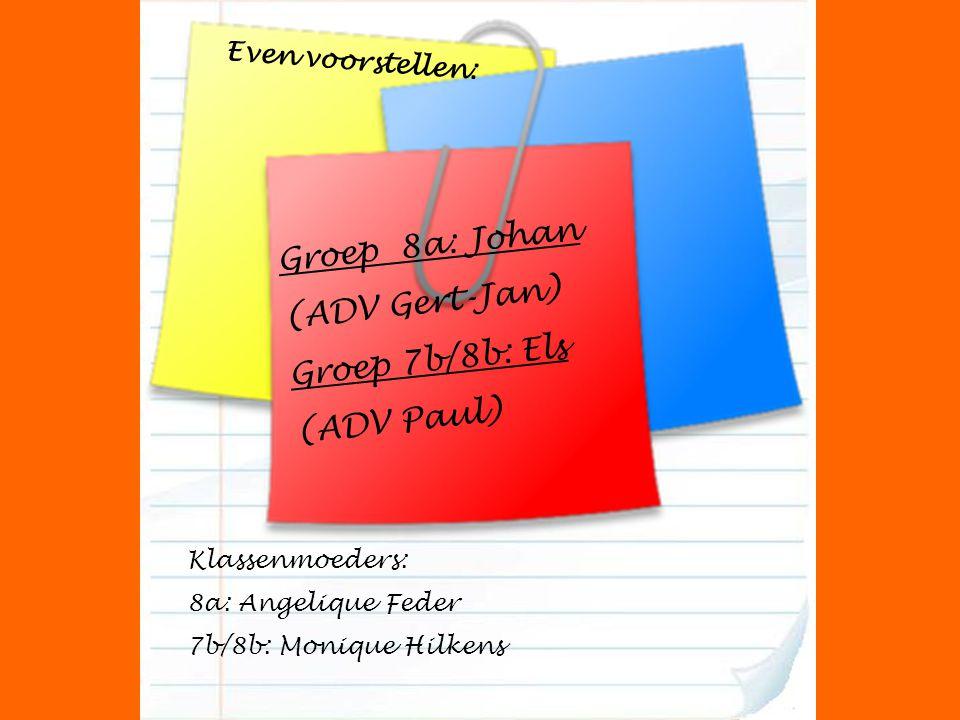 Groep 8a: Johan (ADV Gert-Jan) Groep 7b/8b: Els (ADV Paul)