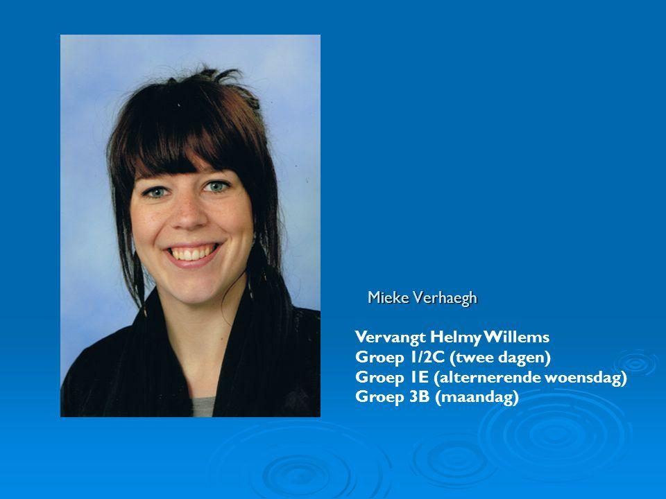 Mieke Verhaegh Vervangt Helmy Willems Groep 1/2C (twee dagen) Groep 1E (alternerende woensdag) Groep 3B (maandag)