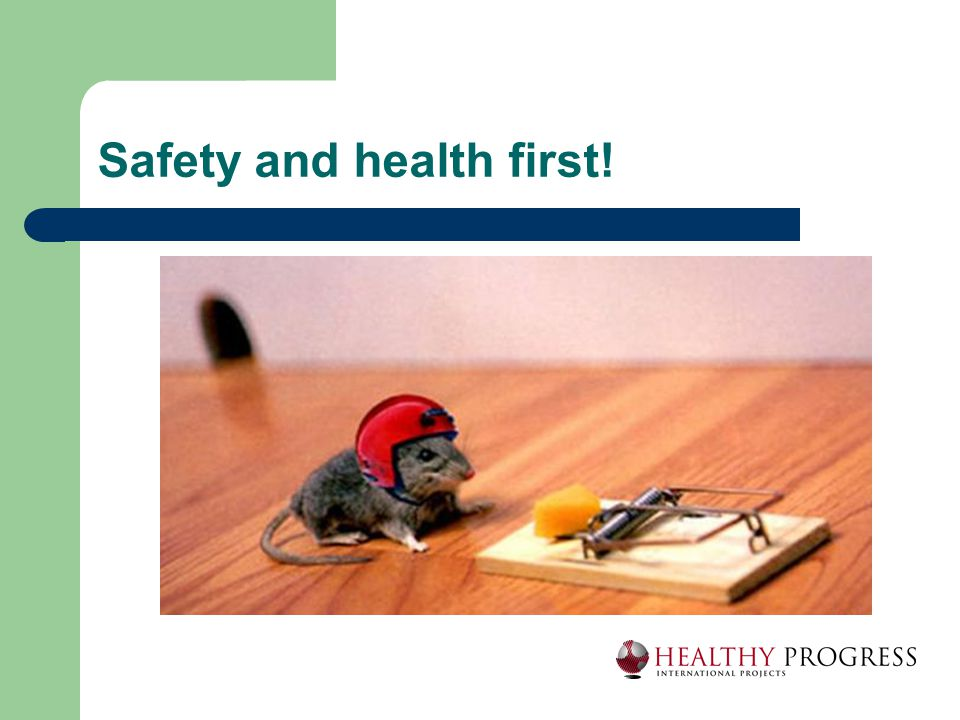 Safety and health first!