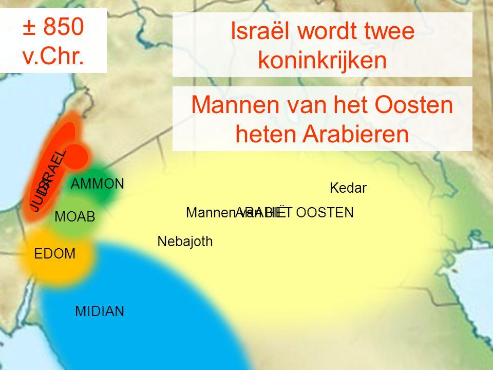± 850 v.Chr. ± 930 v.Chr. Israël wordt twee koninkrijken