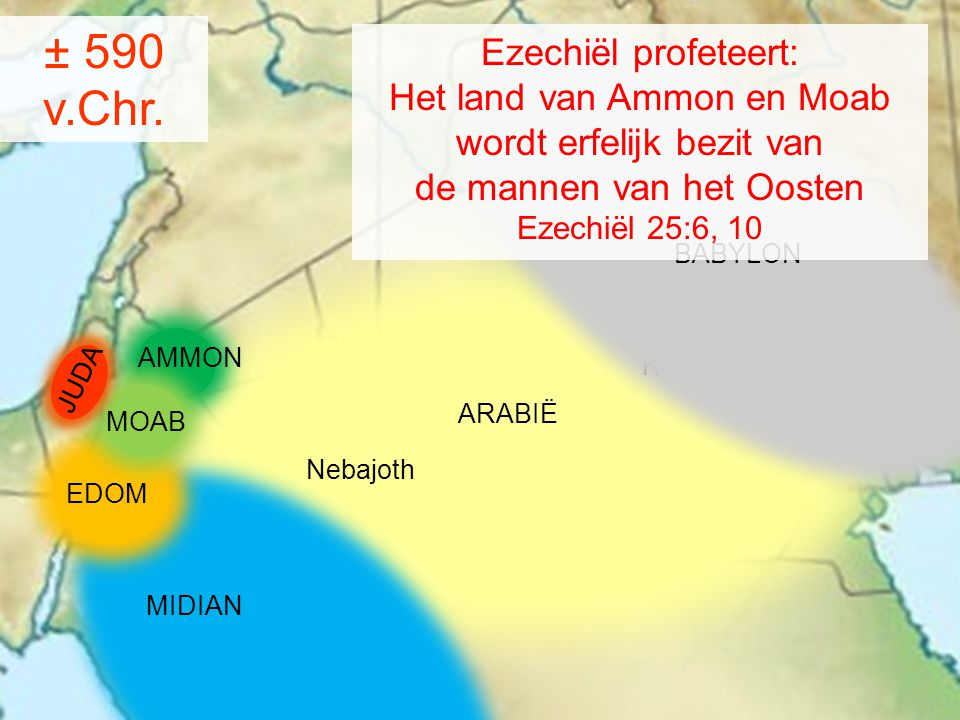 ± 590 v.Chr. Ezechiël profeteert: Het land van Ammon en Moab