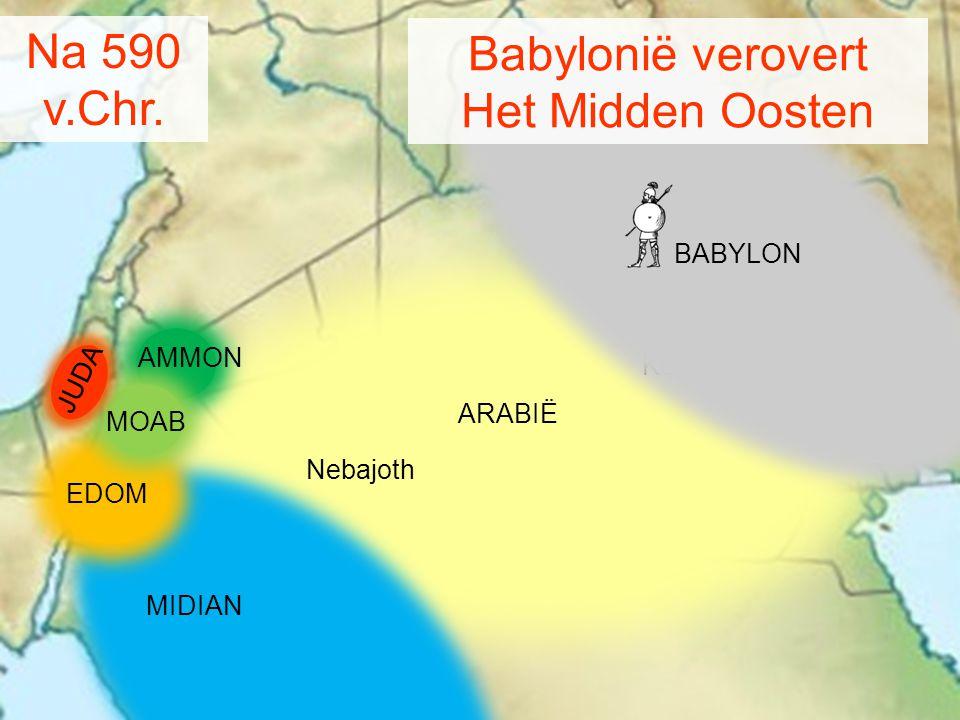 Na 590 Babylonië verovert v.Chr. Het Midden Oosten BABYLON Ammon Juda