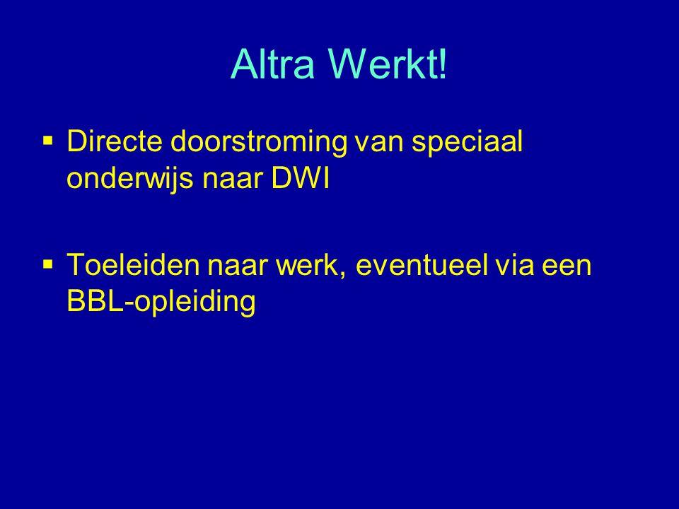 Altra Werkt! Directe doorstroming van speciaal onderwijs naar DWI