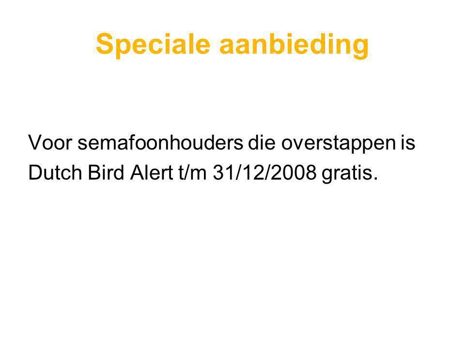 Speciale aanbieding Voor semafoonhouders die overstappen is Dutch Bird Alert t/m 31/12/2008 gratis.