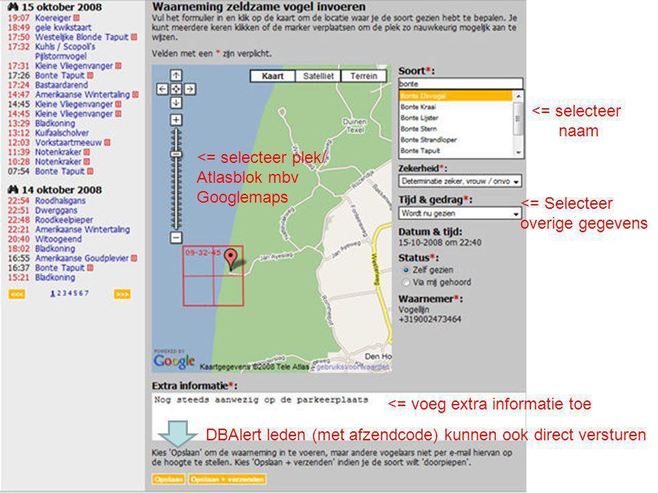 <= selecteer naam. <= selecteer plek/ Atlasblok mbv. Googlemaps. <= Selecteer. overige gegevens.