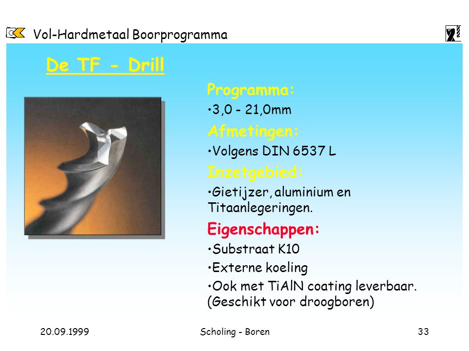 De TF - Drill Programma: Afmetingen: Inzetgebied: Eigenschappen: