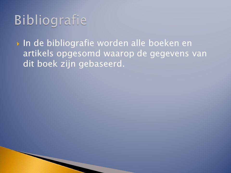 Bibliografie In de bibliografie worden alle boeken en artikels opgesomd waarop de gegevens van dit boek zijn gebaseerd.