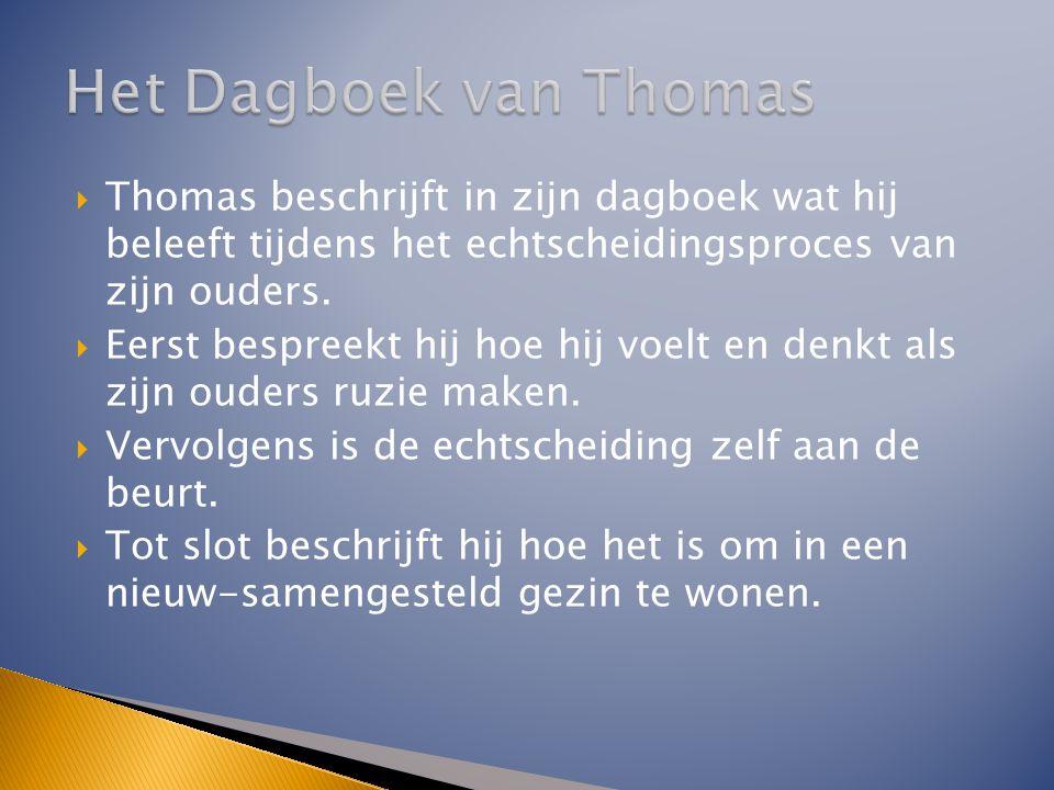 Het Dagboek van Thomas Thomas beschrijft in zijn dagboek wat hij beleeft tijdens het echtscheidingsproces van zijn ouders.
