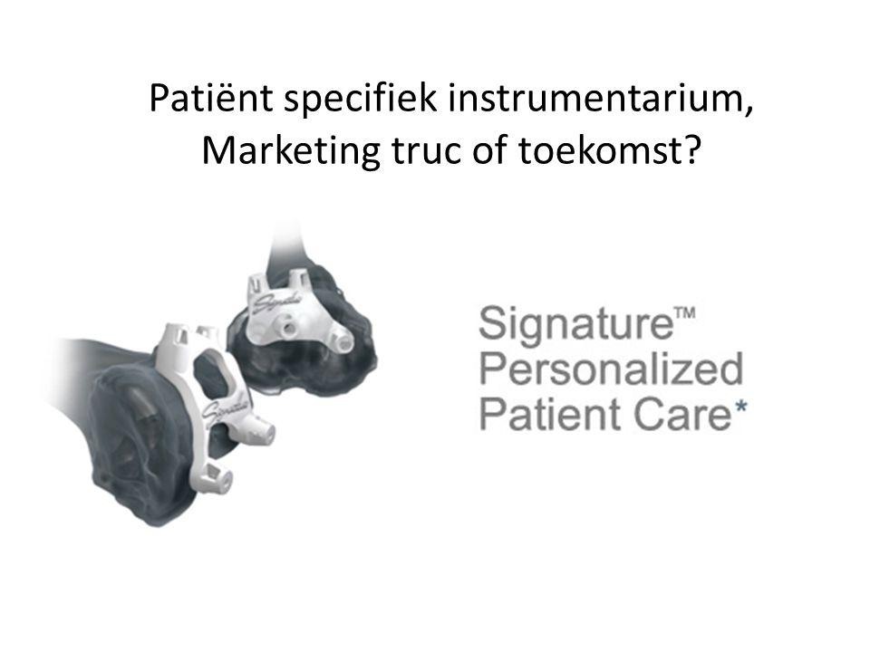 Patiënt specifiek instrumentarium, Marketing truc of toekomst