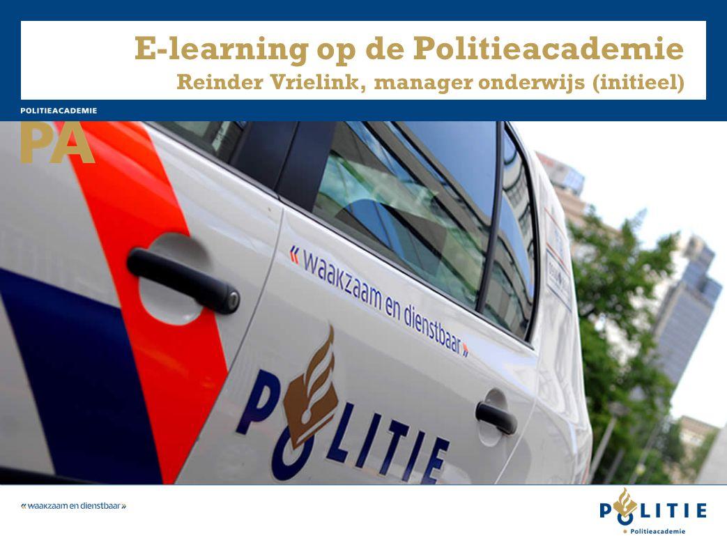 E-learning op de Politieacademie Reinder Vrielink, manager onderwijs (initieel)