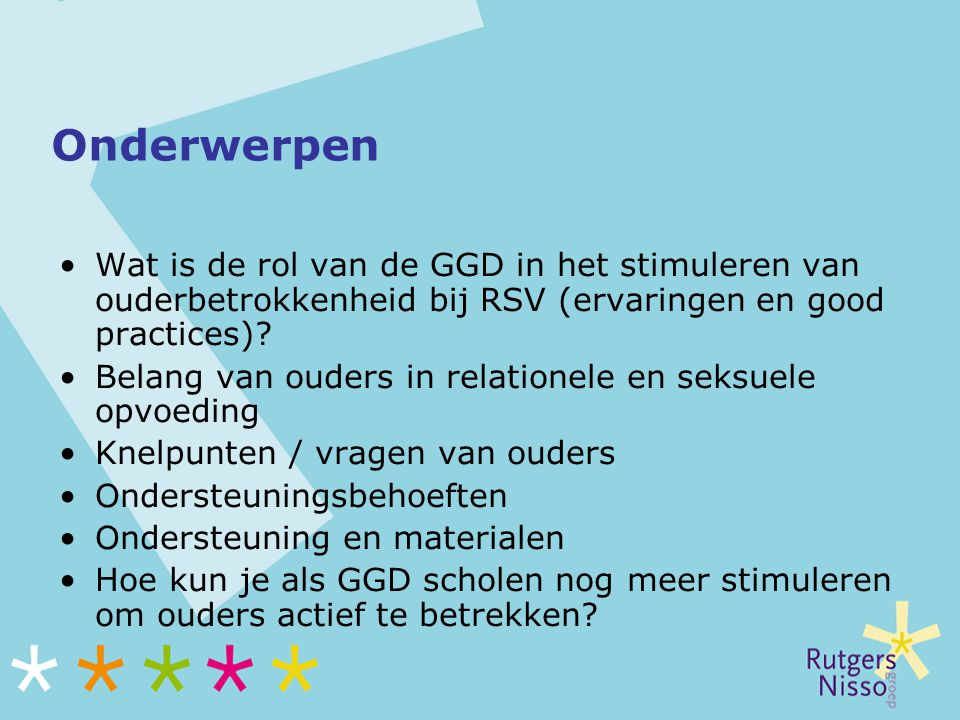 Onderwerpen Wat is de rol van de GGD in het stimuleren van ouderbetrokkenheid bij RSV (ervaringen en good practices)