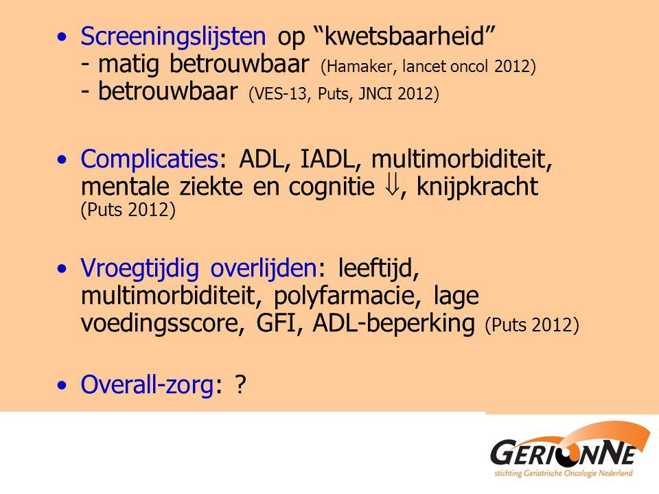 Screeningslijsten op kwetsbaarheid - matig betrouwbaar (Hamaker, lancet oncol 2012) - betrouwbaar (VES-13, Puts, JNCI 2012)