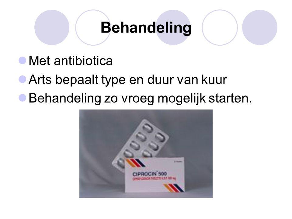 Behandeling Met antibiotica Arts bepaalt type en duur van kuur