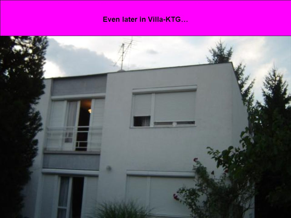 Even later in Villa-KTG…