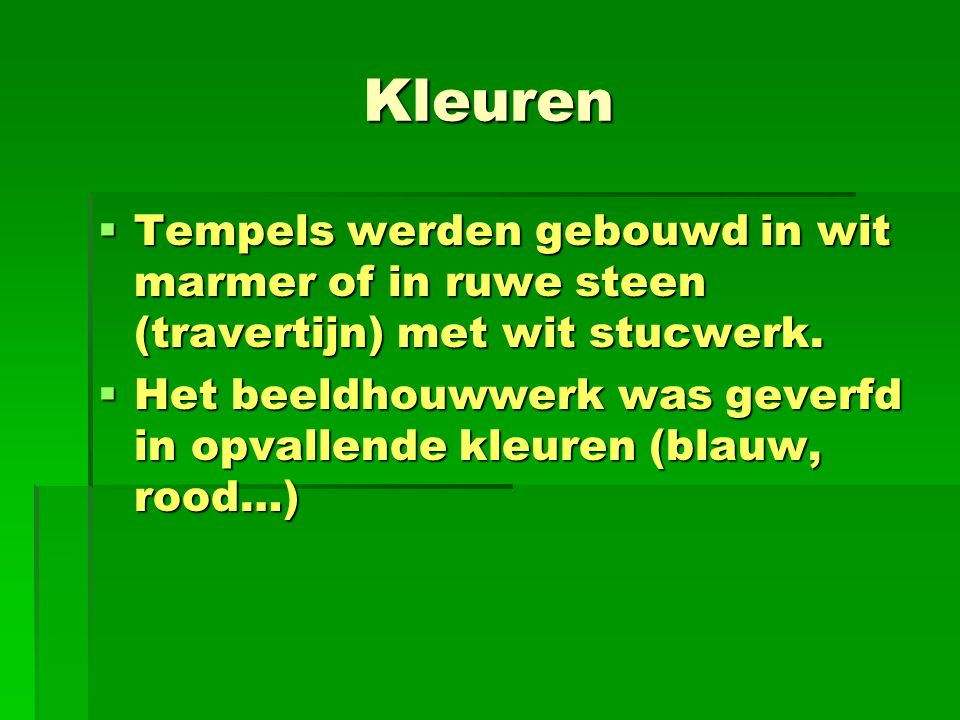 Kleuren Tempels werden gebouwd in wit marmer of in ruwe steen (travertijn) met wit stucwerk.