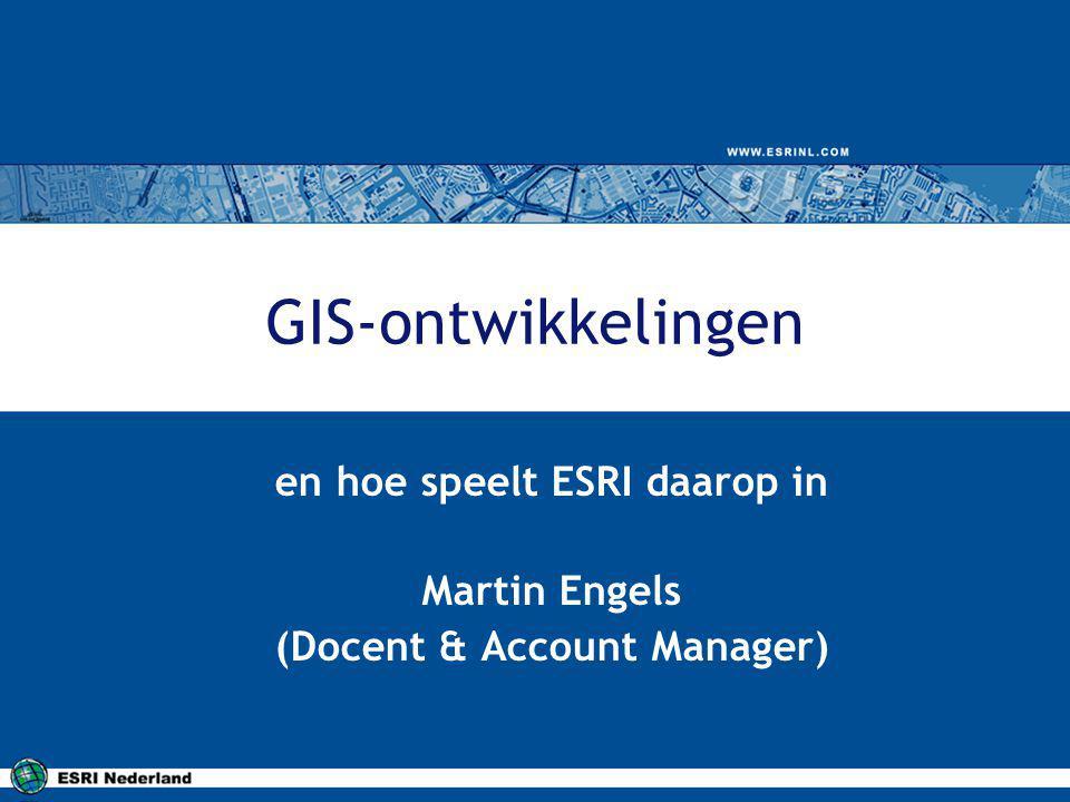 en hoe speelt ESRI daarop in Martin Engels (Docent & Account Manager)