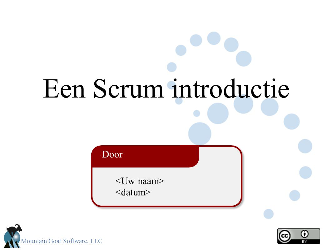 Een Scrum introductie Door <Uw naam> <datum> 2