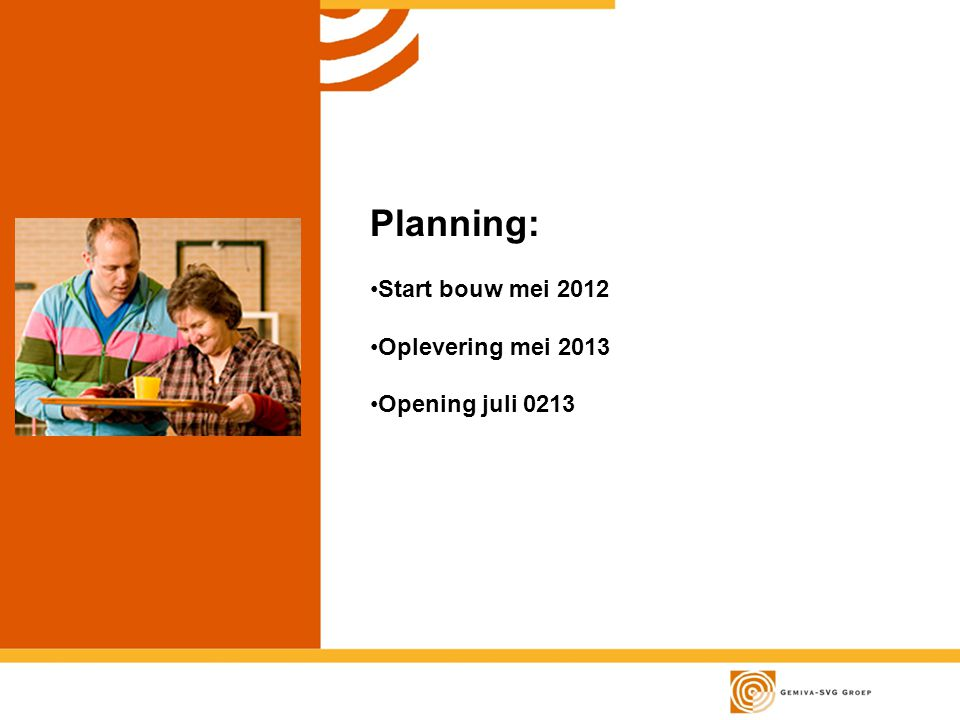Planning: Start bouw mei 2012 Oplevering mei 2013 Opening juli 0213